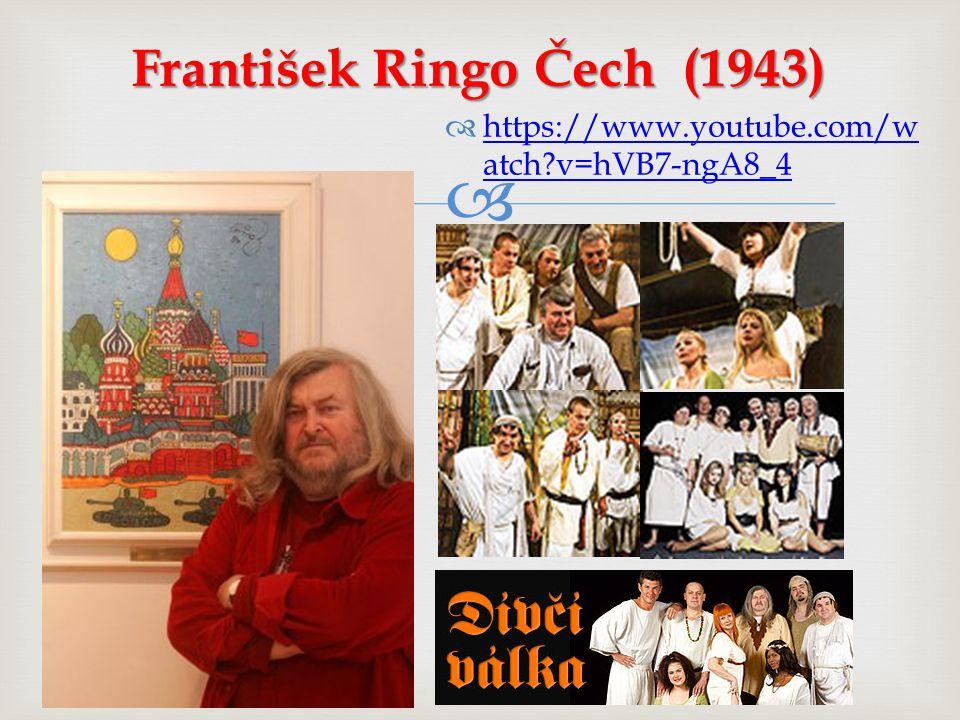  František Ringo Čech (1943)  https://www.youtube.com/w atch?v=hVB7-ngA8_4 https://www.youtube.com/w atch?v=hVB7-ngA8_4