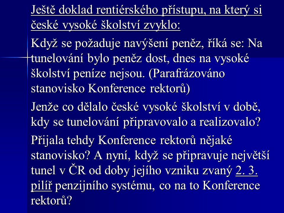 Ještě doklad rentiérského přístupu, na který si české vysoké školství zvyklo: Když se požaduje navýšení peněz, říká se: Na tunelování bylo peněz dost, dnes na vysoké školství peníze nejsou.