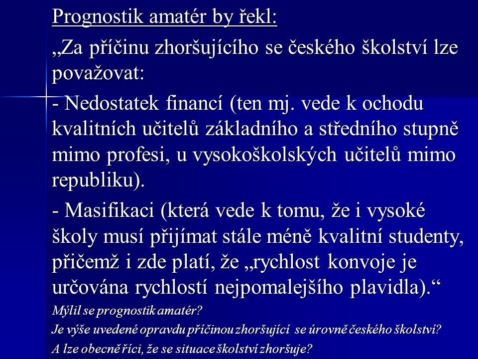 """Prognostik amatér by řekl: """"Za příčinu zhoršujícího se českého školství lze považovat: - Nedostatek financí (ten mj."""