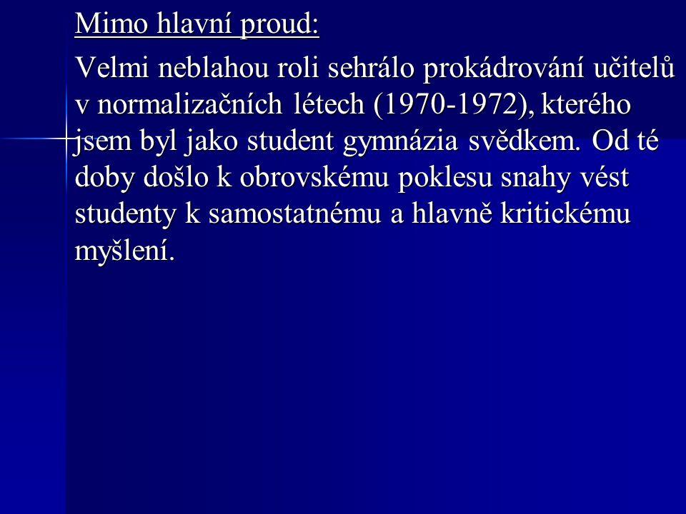 Mimo hlavní proud: Velmi neblahou roli sehrálo prokádrování učitelů v normalizačních létech (1970-1972), kterého jsem byl jako student gymnázia svědkem.