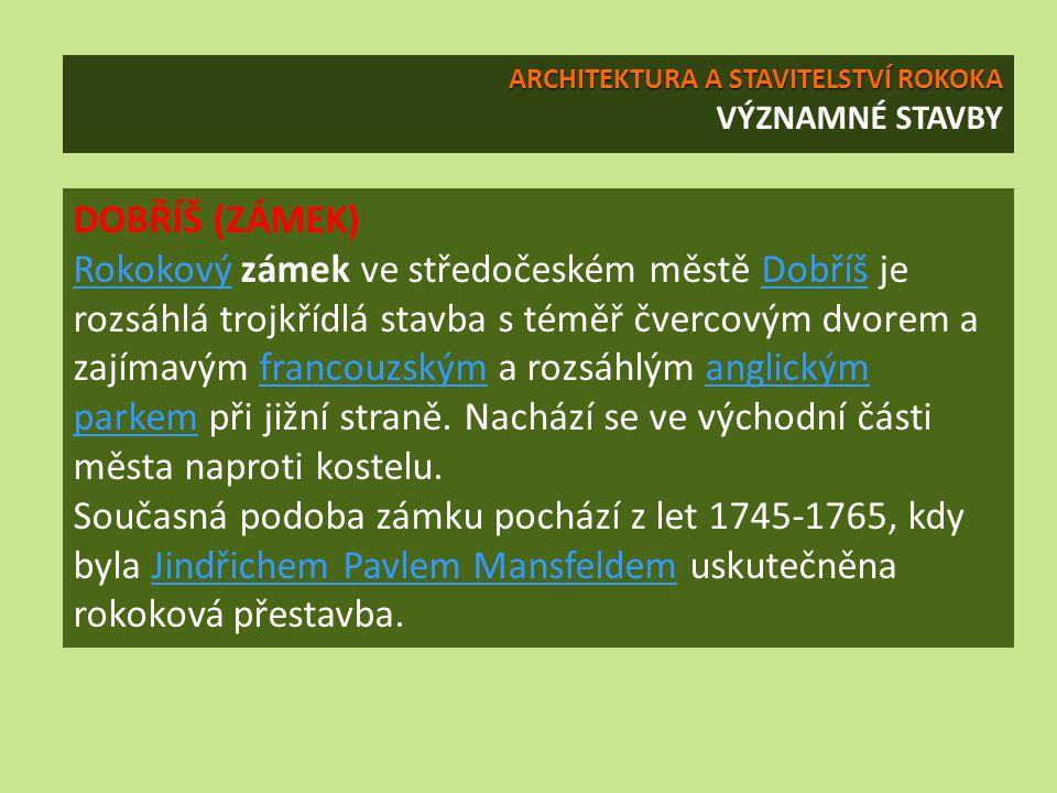 DOBŘÍŠ (ZÁMEK) RokokovýRokokový zámek ve středočeském městě Dobříš je rozsáhlá trojkřídlá stavba s téměř čvercovým dvorem a zajímavým francouzským a rozsáhlým anglickým parkem při jižní straně.