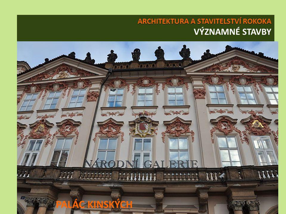 ARCHITEKTURA A STAVITELSTVÍ ROKOKA ARCHITEKTURA A STAVITELSTVÍ ROKOKA VÝZNAMNÉ STAVBY PALÁC KINSKÝCH
