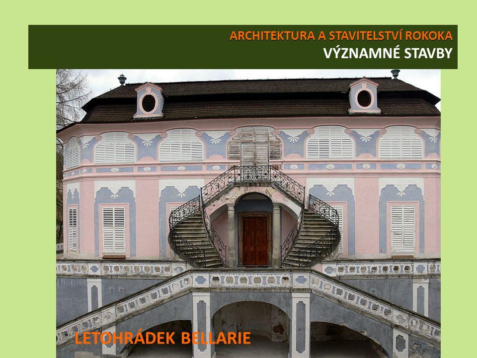 ARCHITEKTURA A STAVITELSTVÍ ROKOKA ARCHITEKTURA A STAVITELSTVÍ ROKOKA VÝZNAMNÉ STAVBY LETOHRÁDEK BELLARIE