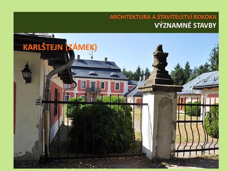 ARCHITEKTURA A STAVITELSTVÍ ROKOKA ARCHITEKTURA A STAVITELSTVÍ ROKOKA VÝZNAMNÉ STAVBY KARLŠTEJN (ZÁMEK)