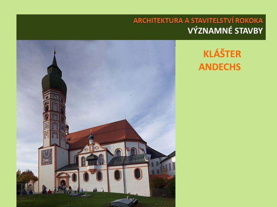 ARCHITEKTURA A STAVITELSTVÍ ROKOKA ARCHITEKTURA A STAVITELSTVÍ ROKOKA VÝZNAMNÉ STAVBY KLÁŠTER ANDECHS