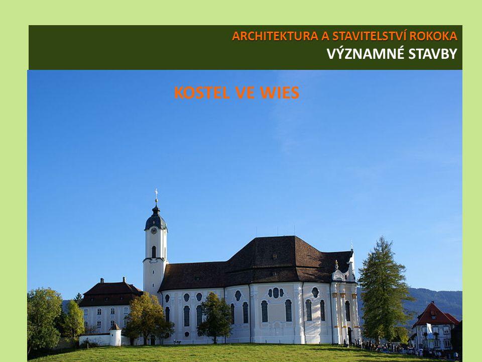 ARCHITEKTURA A STAVITELSTVÍ ROKOKA ARCHITEKTURA A STAVITELSTVÍ ROKOKA VÝZNAMNÉ STAVBY KOSTEL VE WIES