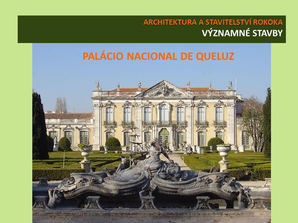 ARCHITEKTURA A STAVITELSTVÍ ROKOKA ARCHITEKTURA A STAVITELSTVÍ ROKOKA VÝZNAMNÉ STAVBY PALÁCIO NACIONAL DE QUELUZ