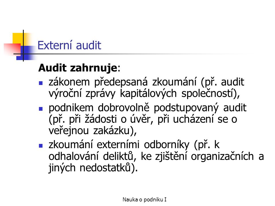 Nauka o podniku I Externí audit Audit zahrnuje: zákonem předepsaná zkoumání (př.