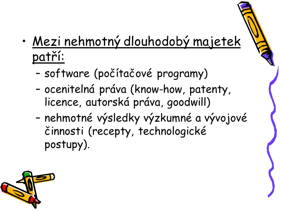 Mezi nehmotný dlouhodobý majetek patří: –software (počítačové programy) –ocenitelná práva (know-how, patenty, licence, autorská práva, goodwill) –nehm