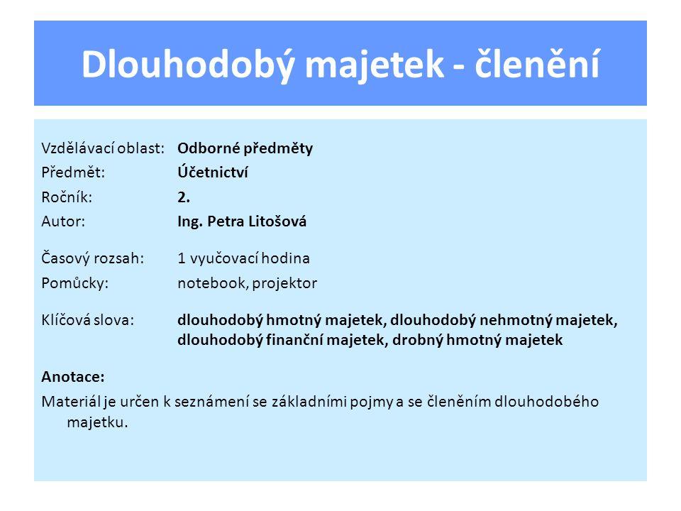 Dlouhodobý majetek - členění Vzdělávací oblast:Odborné předměty Předmět:Účetnictví Ročník:2.