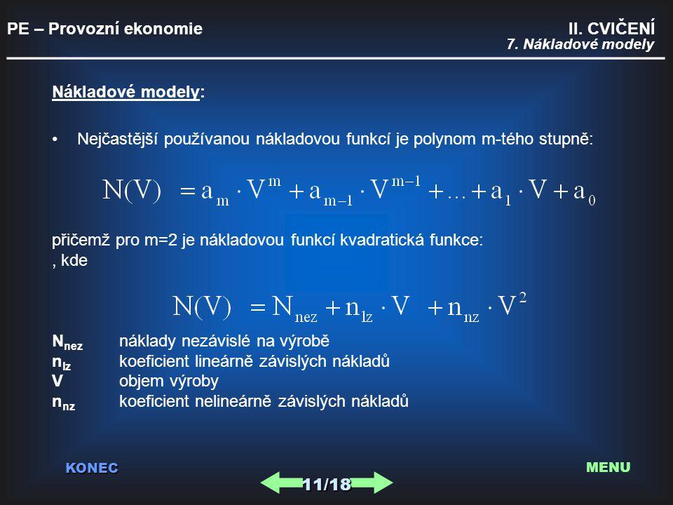 PE – Provozní ekonomie II. CVIČENÍ _________________________________________ KONEC 7. Nákladové modely Nákladové modely: Nejčastější používanou náklad