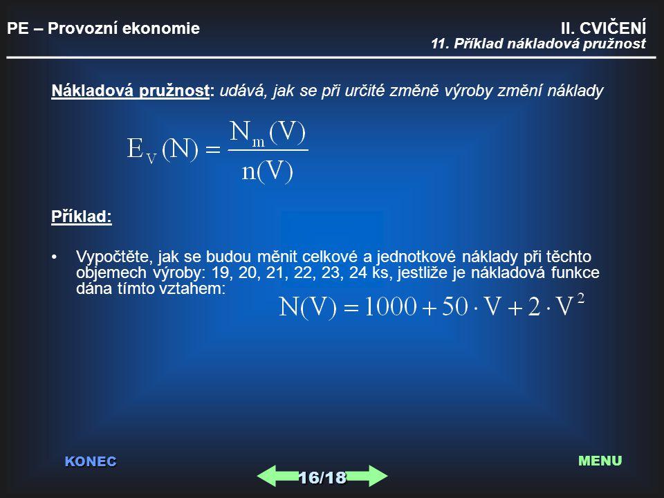 PE – Provozní ekonomie II. CVIČENÍ _________________________________________ KONEC 11. Příklad nákladová pružnost Nákladová pružnost: udává, jak se př