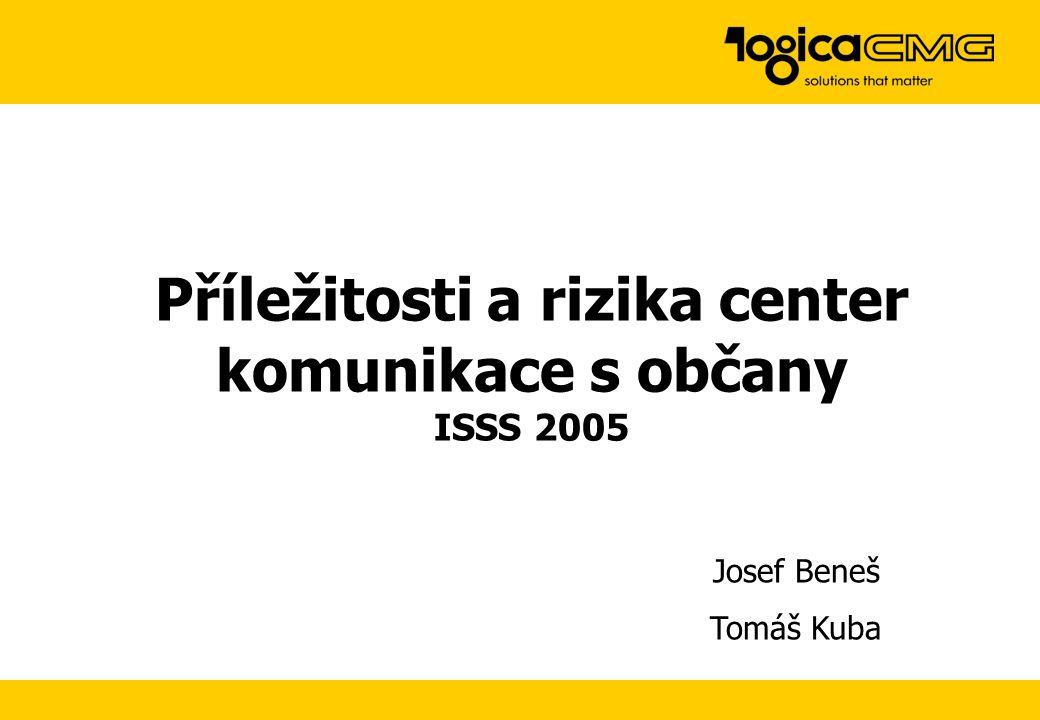 Příležitosti a rizika center komunikace s občany ISSS 2005 Josef Beneš Tomáš Kuba