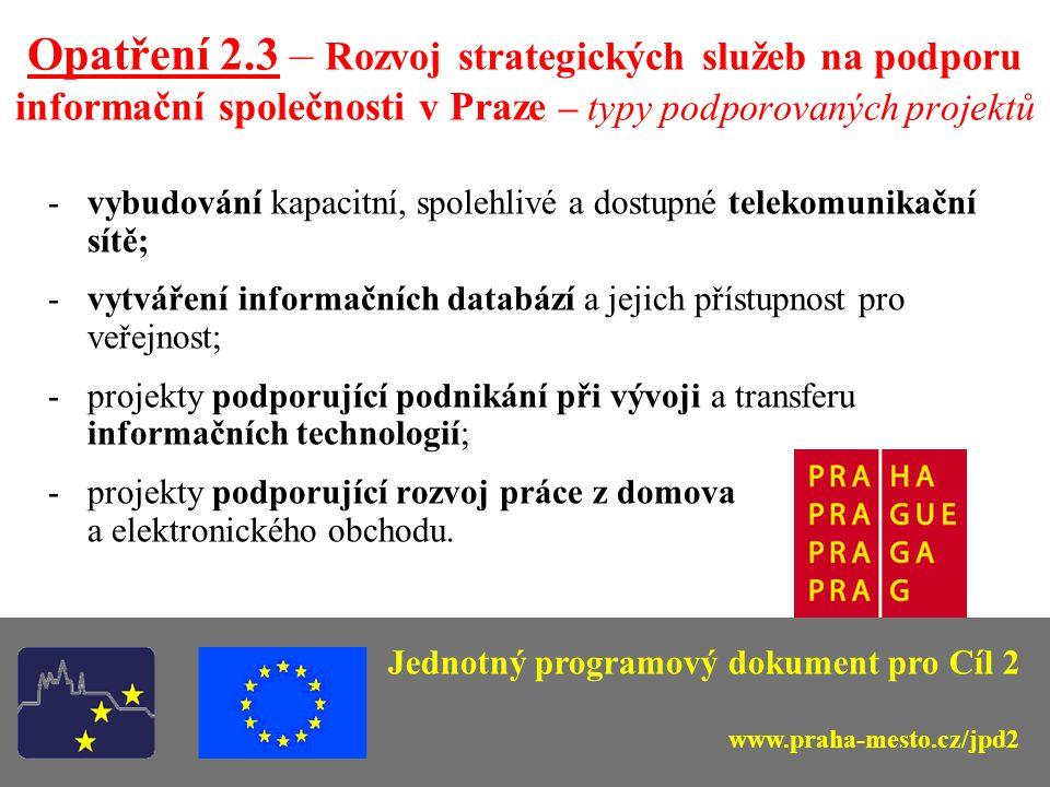 Opatření 2.3 – Rozvoj strategických služeb na podporu informační společnosti v Praze - zaměření a cíle -vybudování informačního prostředí pro komunikaci města a jeho správy s veřejností; -implementace moderních informačních technologií; -podpora rovných možností přístupů k informacím, resp.