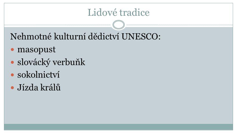 Lidové tradice Nehmotné kulturní dědictví UNESCO: masopust slovácký verbuňk sokolnictví Jízda králů