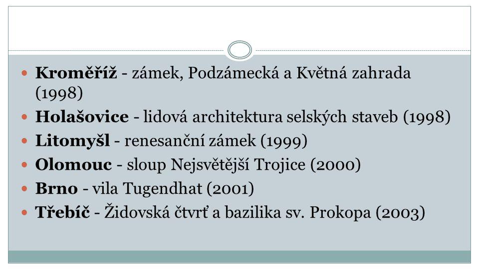 Kroměříž - zámek, Podzámecká a Květná zahrada (1998) Holašovice - lidová architektura selských staveb (1998) Litomyšl - renesanční zámek (1999) Olomouc - sloup Nejsvětější Trojice (2000) Brno - vila Tugendhat (2001) Třebíč - Židovská čtvrť a bazilika sv.