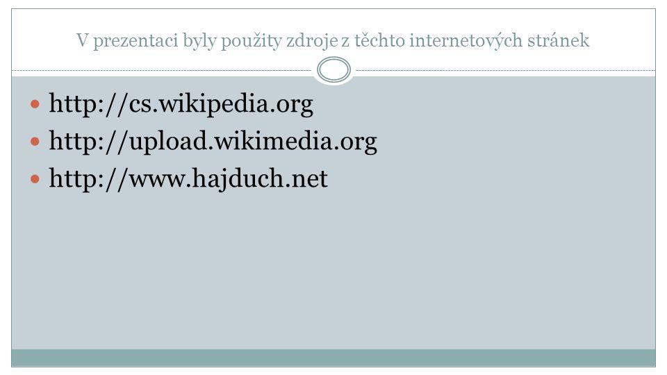 V prezentaci byly použity zdroje z těchto internetových stránek http://cs.wikipedia.org http://upload.wikimedia.org http://www.hajduch.net