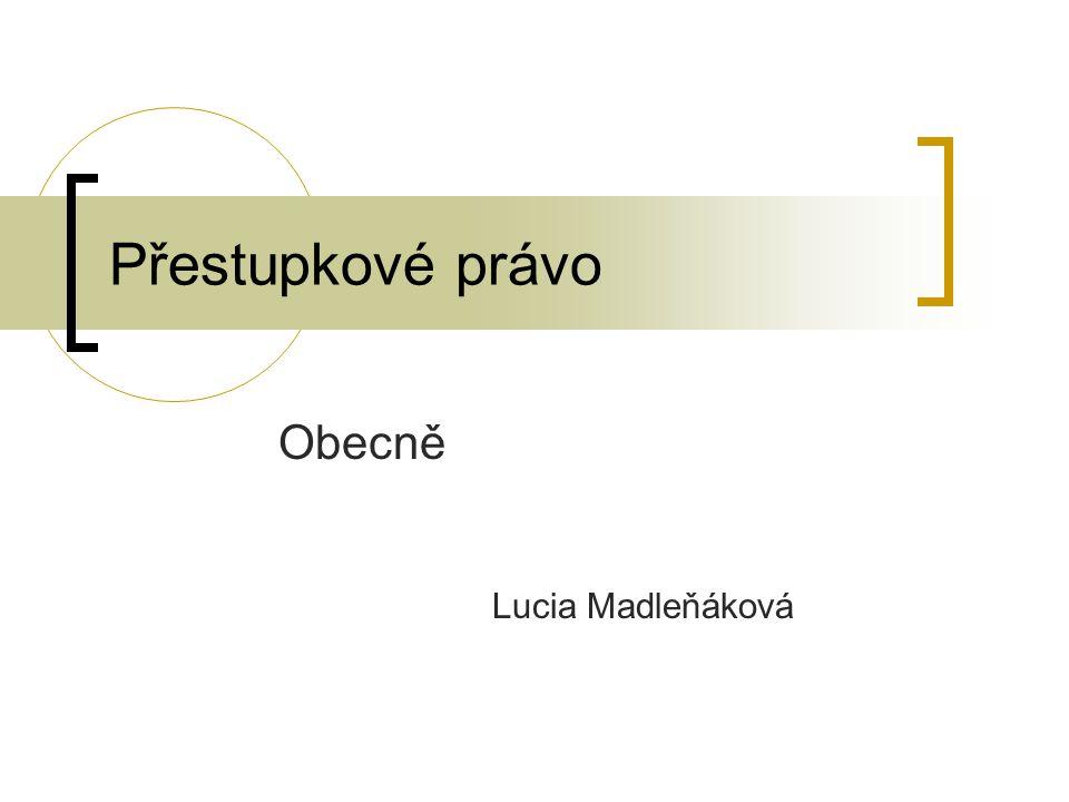 Přestupkové právo Obecně Lucia Madleňáková
