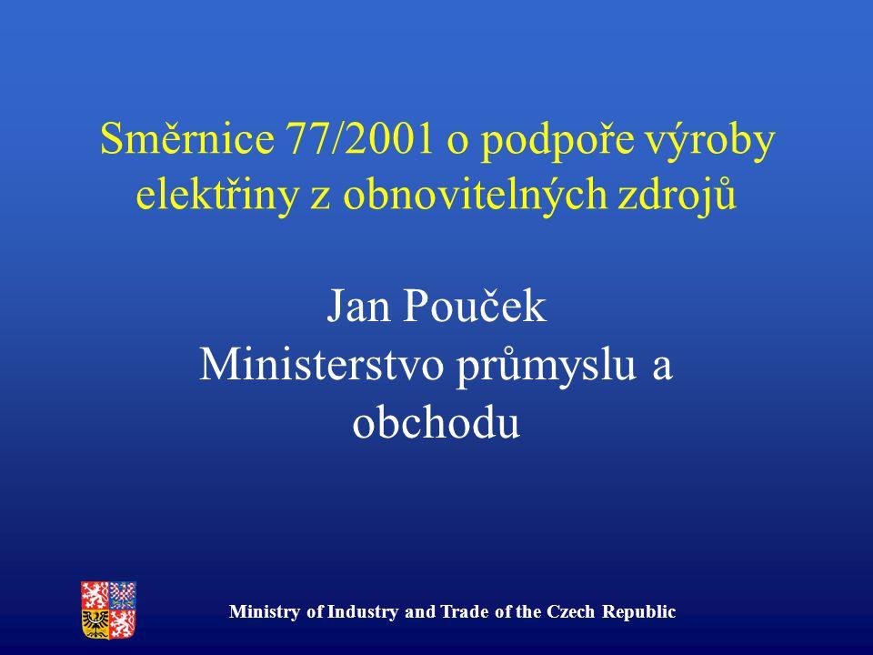 Ministry of Industry and Trade of the Czech Republic Směrnice 77/2001 o podpoře výroby elektřiny z obnovitelných zdrojů Jan Pouček Ministerstvo průmyslu a obchodu