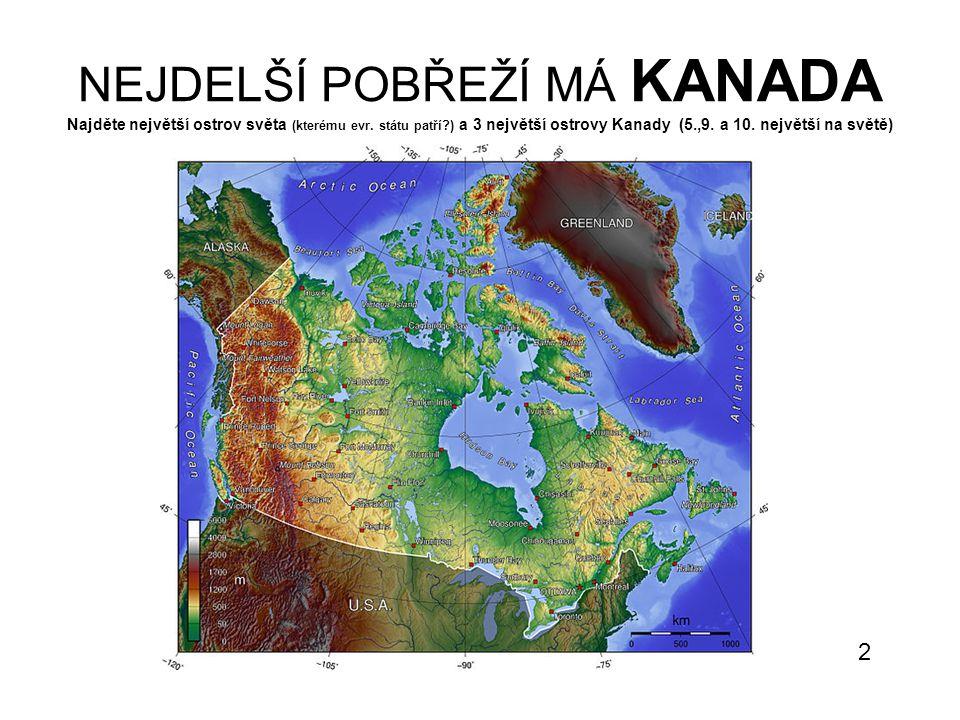 NEJDELŠÍ POBŘEŽÍ MÁ KANADA Najděte největší ostrov světa (kterému evr. státu patří?) a 3 největší ostrovy Kanady (5.,9. a 10. největší na světě) 2