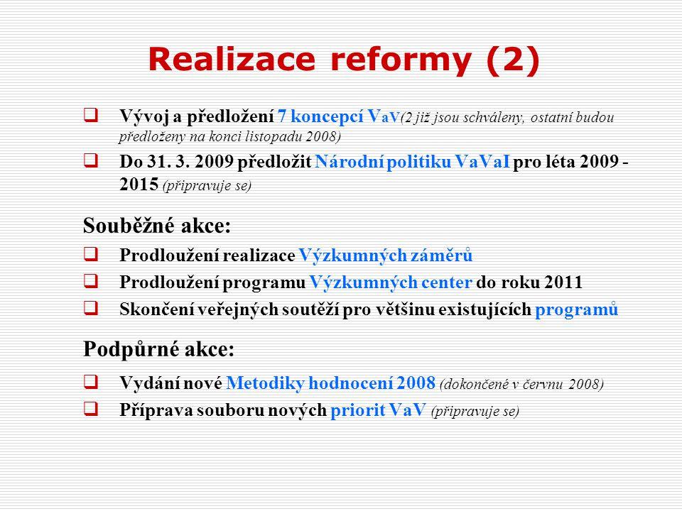 Realizace reformy (2)  Vývoj a předložení 7 koncepcí V aV(2 již jsou schváleny, ostatní budou předloženy na konci listopadu 2008)  Do 31.