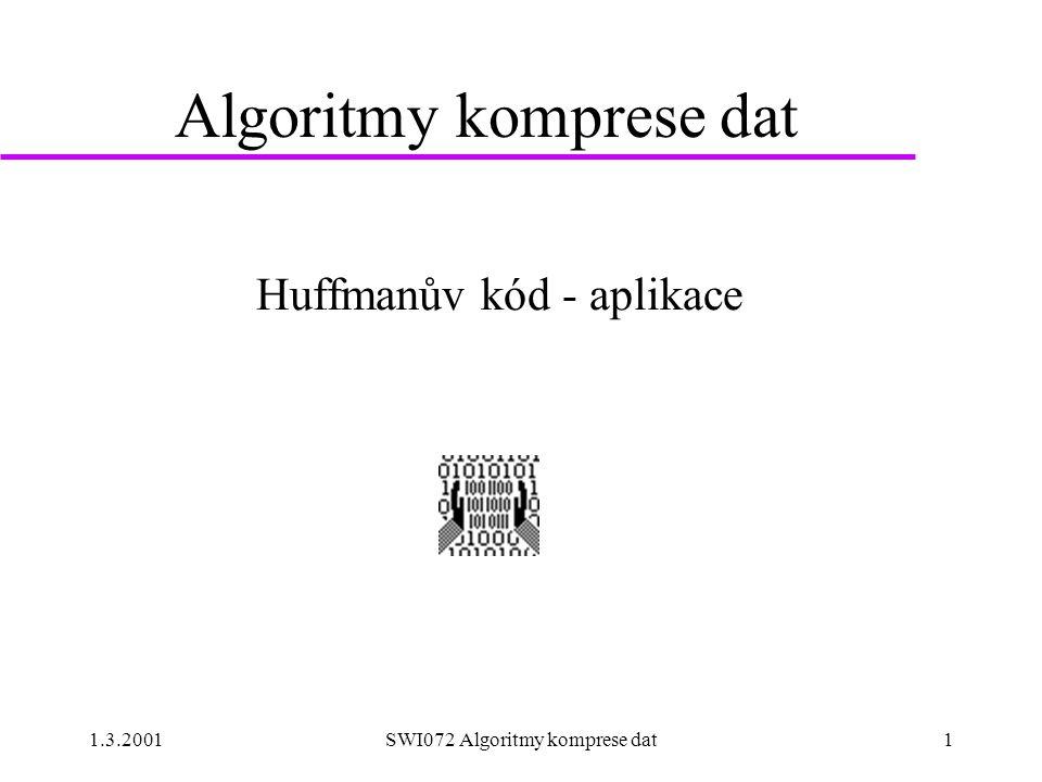 1.3.2001SWI072 Algoritmy komprese dat2 Huffmanův kód nad abecedou slov u slovo = maximální řetězec –alfanumerických znaků  abeceda A –ostatních znaků  abeceda P  for ( int i=0; i  , for , ( , int , , i , = , 0 , ; , i , u WORD (Moffat, 1987)  komprese slov - Huffman nad abecedou znaků