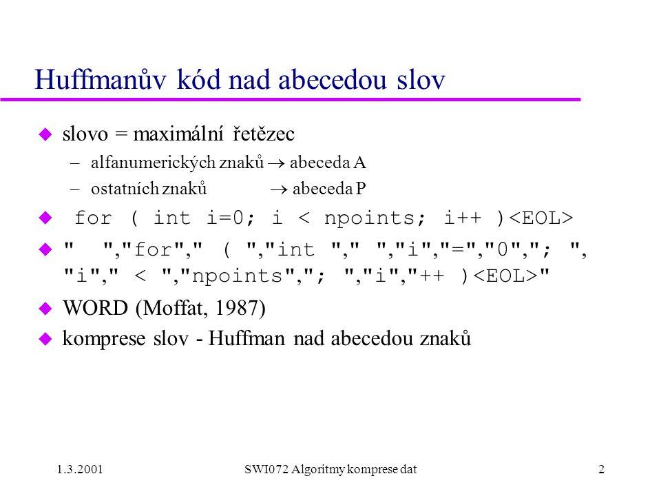 1.3.2001SWI072 Algoritmy komprese dat2 Huffmanův kód nad abecedou slov u slovo = maximální řetězec –alfanumerických znaků  abeceda A –ostatních znaků