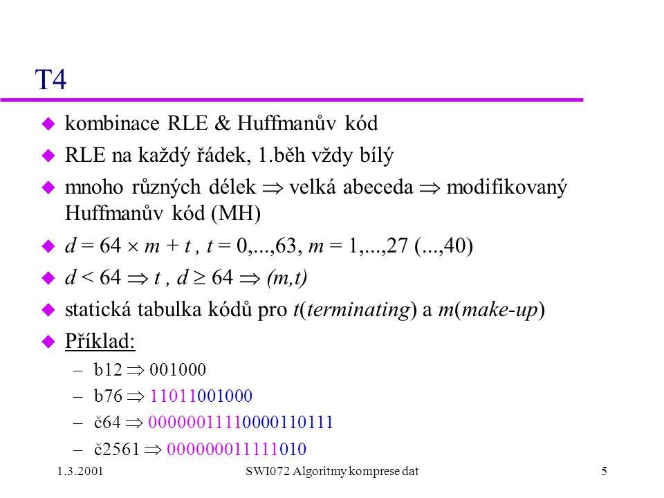1.3.2001SWI072 Algoritmy komprese dat5 T4 u kombinace RLE & Huffmanův kód u RLE na každý řádek, 1.běh vždy bílý u mnoho různých délek  velká abeceda