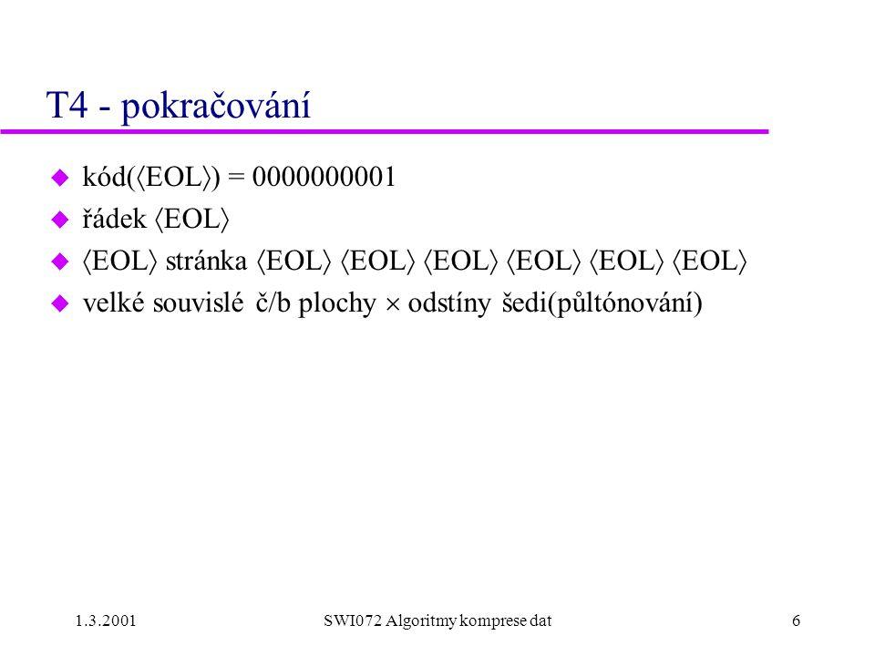 1.3.2001SWI072 Algoritmy komprese dat6 T4 - pokračování u kód(  EOL  ) = 0000000001 u řádek  EOL  u  EOL  stránka  EOL   EOL   EOL   EOL