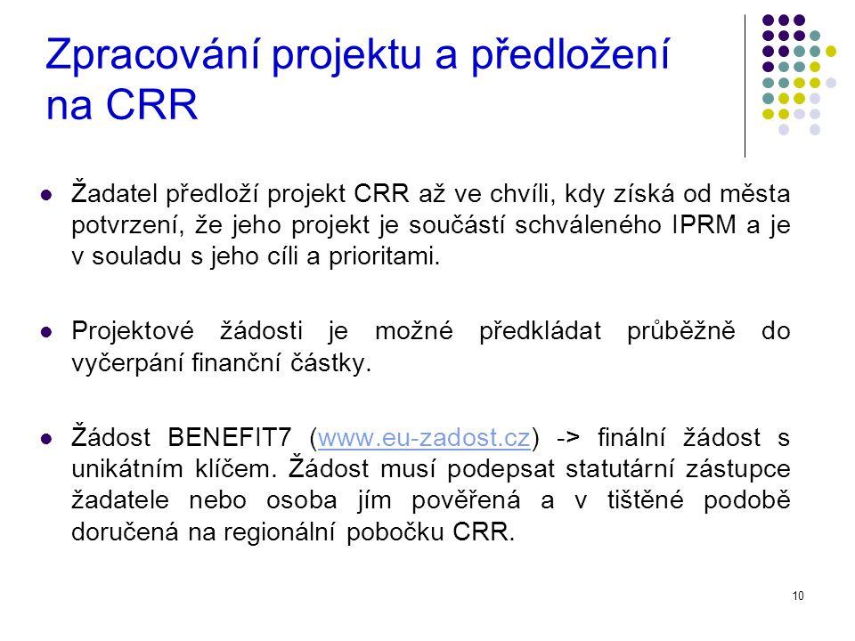 10 Zpracování projektu a předložení na CRR Žadatel předloží projekt CRR až ve chvíli, kdy získá od města potvrzení, že jeho projekt je součástí schváleného IPRM a je v souladu s jeho cíli a prioritami.
