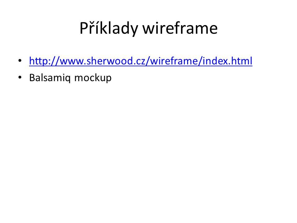 Příklady wireframe http://www.sherwood.cz/wireframe/index.html Balsamiq mockup