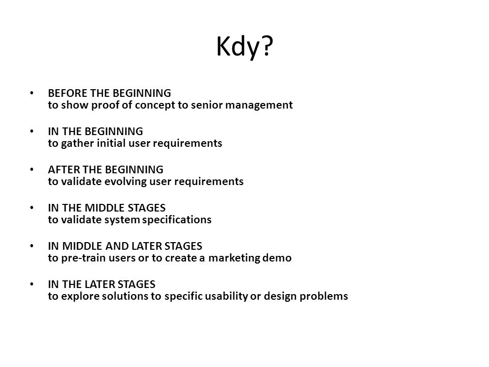 Kdy? BEFORE THE BEGINNING to show proof of concept to senior management IN THE BEGINNING to gather initial user requirements AFTER THE BEGINNING to va