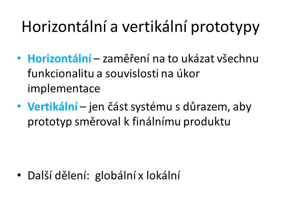 Horizontální a vertikální prototypy Horizontální – zaměření na to ukázat všechnu funkcionalitu a souvislosti na úkor implementace Vertikální – jen část systému s důrazem, aby prototyp směroval k finálnímu produktu Další dělení: globální x lokální