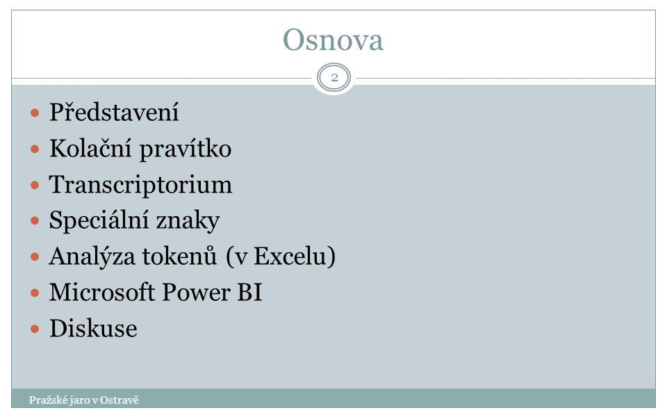 Osnova Představení Kolační pravítko Transcriptorium Speciální znaky Analýza tokenů (v Excelu) Microsoft Power BI Diskuse Pražské jaro v Ostravě 2