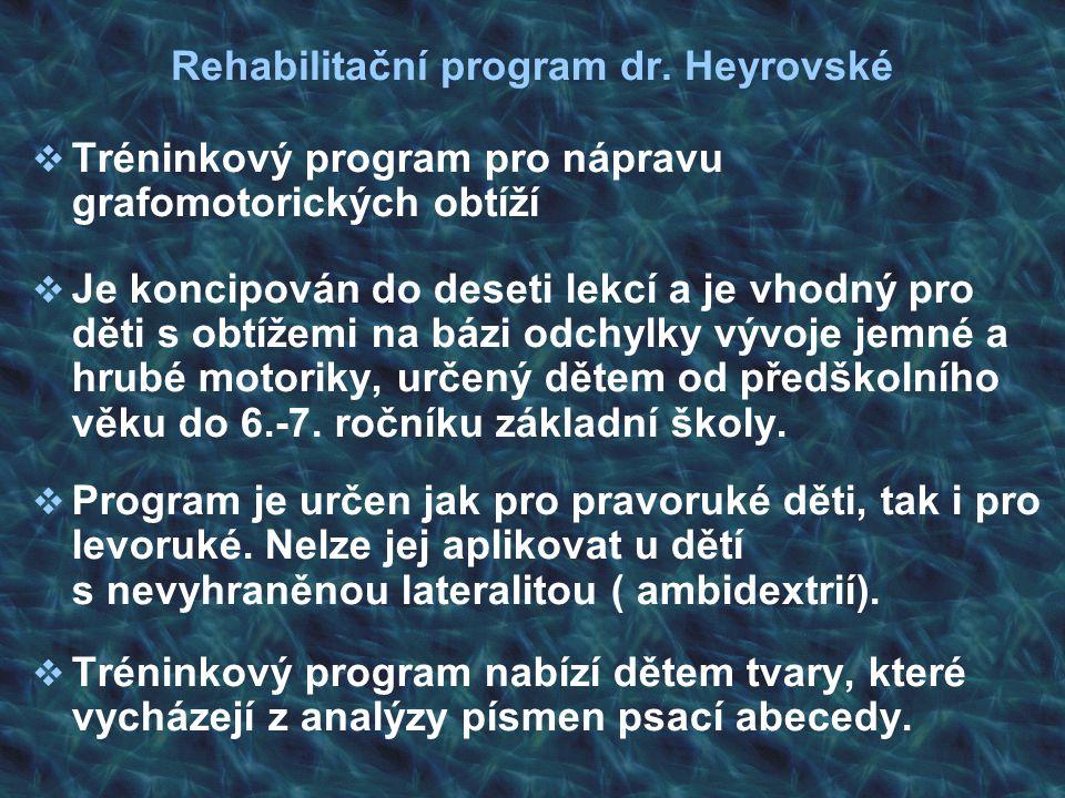 Rehabilitační program dr. Heyrovské  Tréninkový program pro nápravu grafomotorických obtíží  Je koncipován do deseti lekcí a je vhodný pro děti s ob