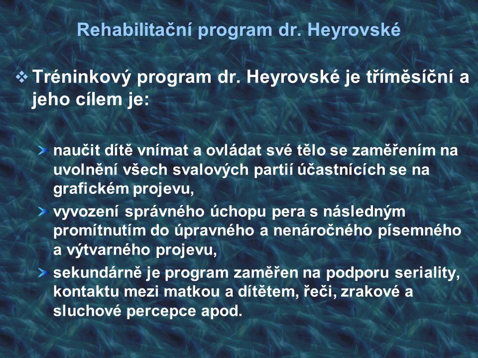 Rehabilitační program dr. Heyrovské  Tréninkový program dr. Heyrovské je tříměsíční a jeho cílem je: naučit dítě vnímat a ovládat své tělo se zaměřen