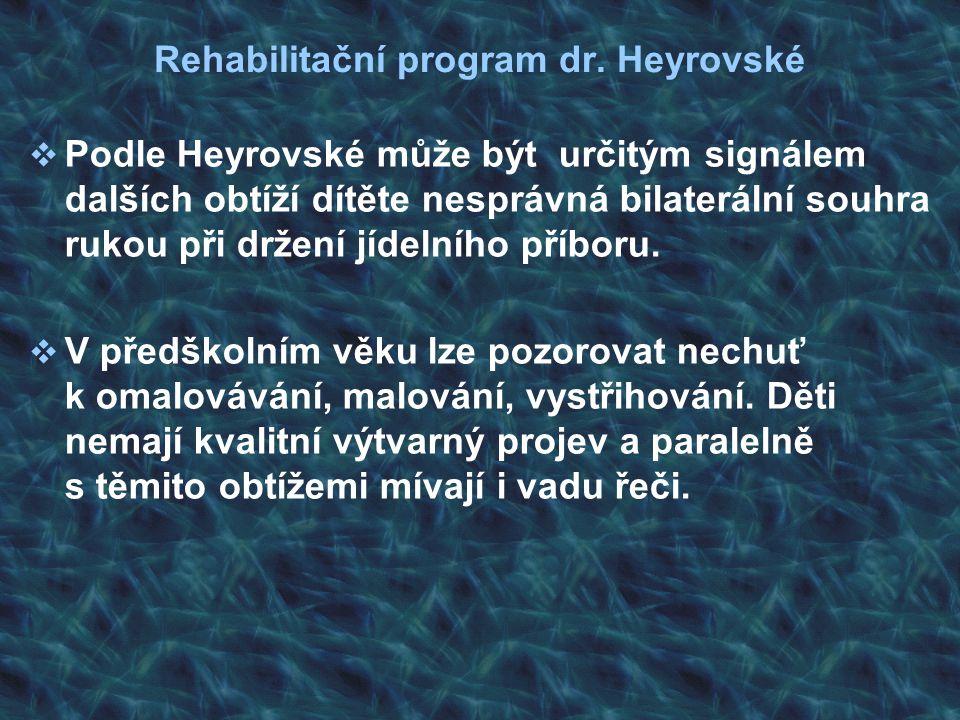 Rehabilitační program dr. Heyrovské  Podle Heyrovské může být určitým signálem dalších obtíží dítěte nesprávná bilaterální souhra rukou při držení jí