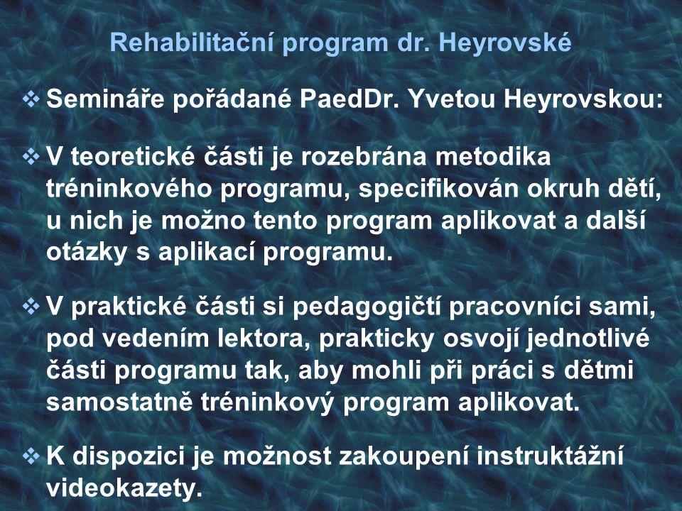 Rehabilitační program dr. Heyrovské  Semináře pořádané PaedDr. Yvetou Heyrovskou:  V teoretické části je rozebrána metodika tréninkového programu, s