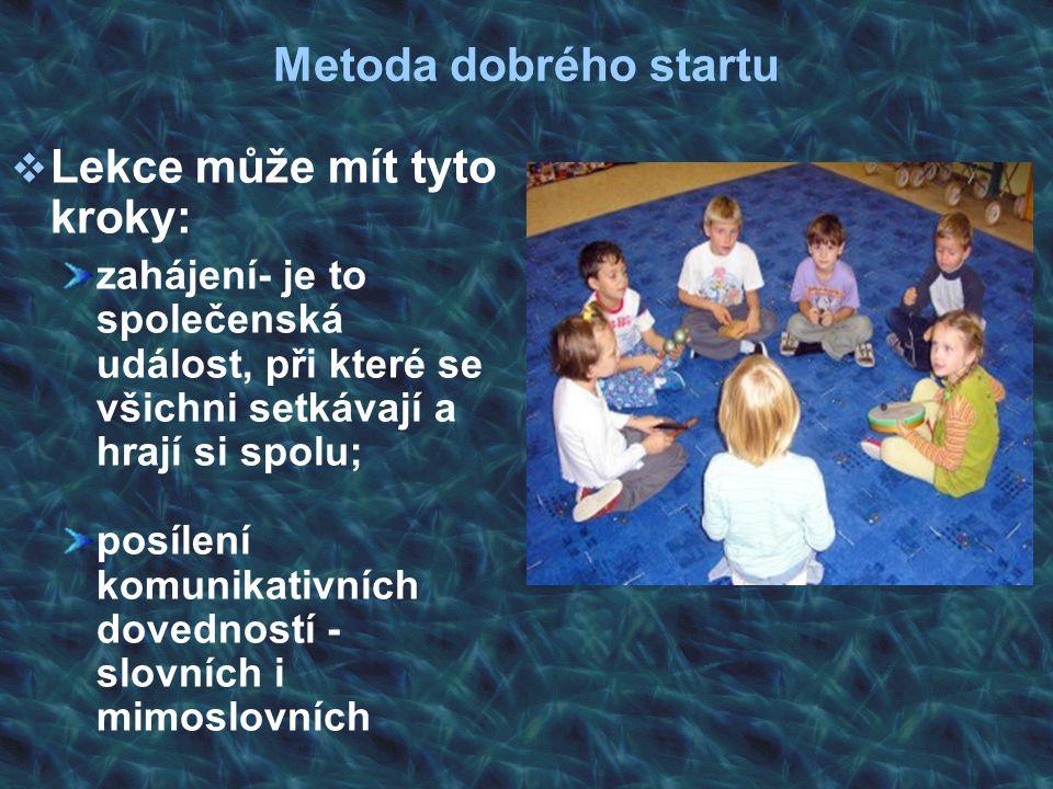 Metoda dobrého startu  Lekce může mít tyto kroky: zahájení- je to společenská událost, při které se všichni setkávají a hrají si spolu; posílení komu