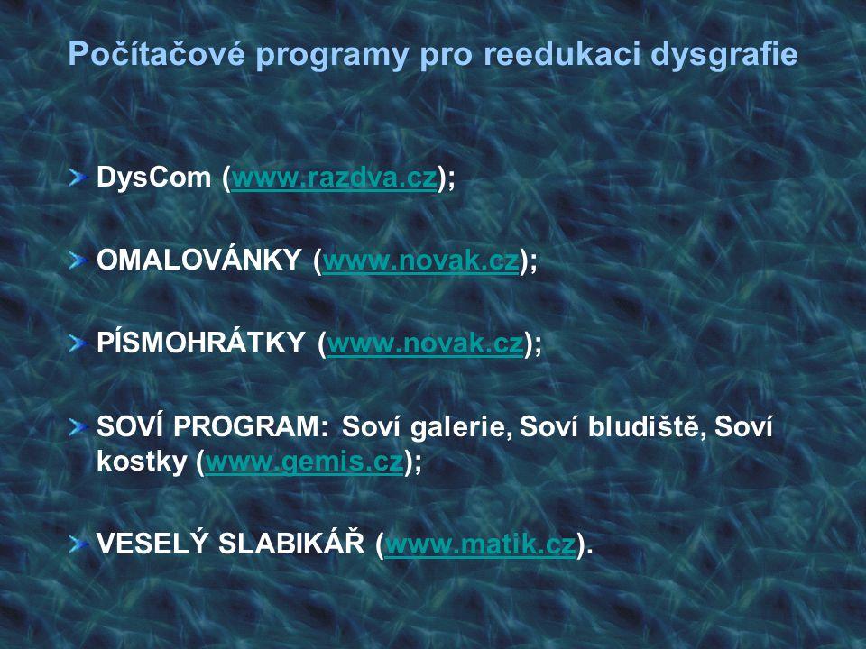 Počítačové programy pro reedukaci dysgrafie DysCom (www.razdva.cz);www.razdva.cz OMALOVÁNKY (www.novak.cz);www.novak.cz PÍSMOHRÁTKY (www.novak.cz);www