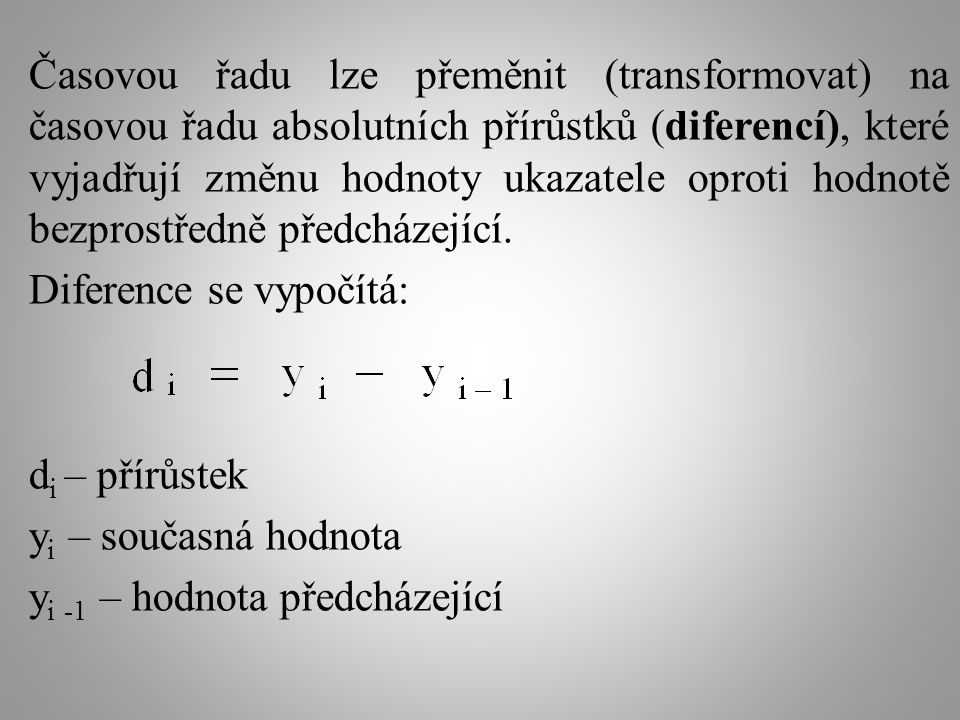 Časovou řadu lze přeměnit (transformovat) na časovou řadu absolutních přírůstků (diferencí), které vyjadřují změnu hodnoty ukazatele oproti hodnotě bezprostředně předcházející.