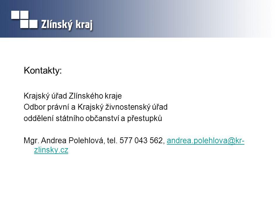 Kontakty: Krajský úřad Zlínského kraje Odbor právní a Krajský živnostenský úřad oddělení státního občanství a přestupků Mgr.