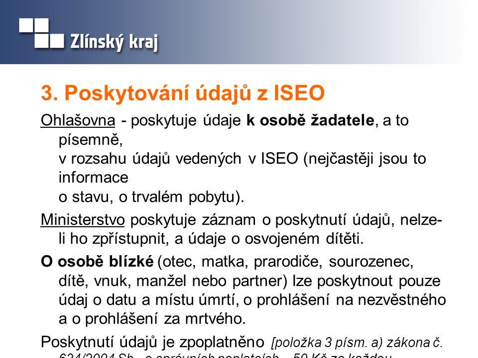 3. Poskytování údajů z ISEO Ohlašovna - poskytuje údaje k osobě žadatele, a to písemně, v rozsahu údajů vedených v ISEO (nejčastěji jsou to informace