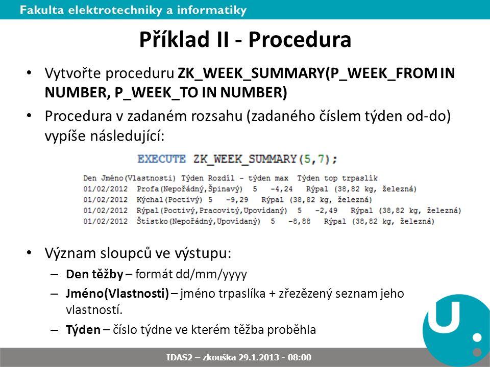 Příklad II - Procedura Význam sloupců ve výstupu: – Rozdíl – týden max – rozdíl těžby daného trpaslíka oproti nejlepší těžbě v daném týdnu.