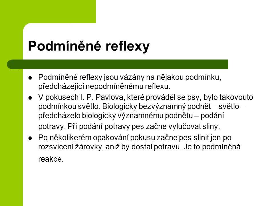 Podmíněné reflexy Podmíněné reflexy jsou vázány na nějakou podmínku, předcházející nepodmíněnému reflexu. V pokusech I. P. Pavlova, které prováděl se