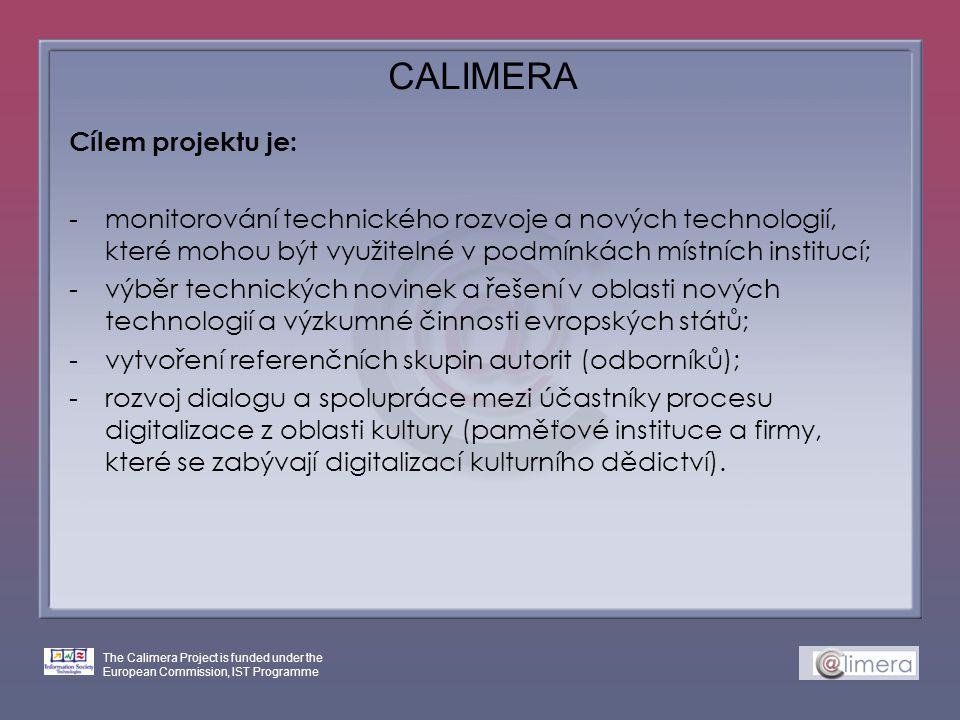 The Calimera Project is funded under the European Commission, IST Programme CALIMERA Cílem projektu je: -monitorování technického rozvoje a nových tec