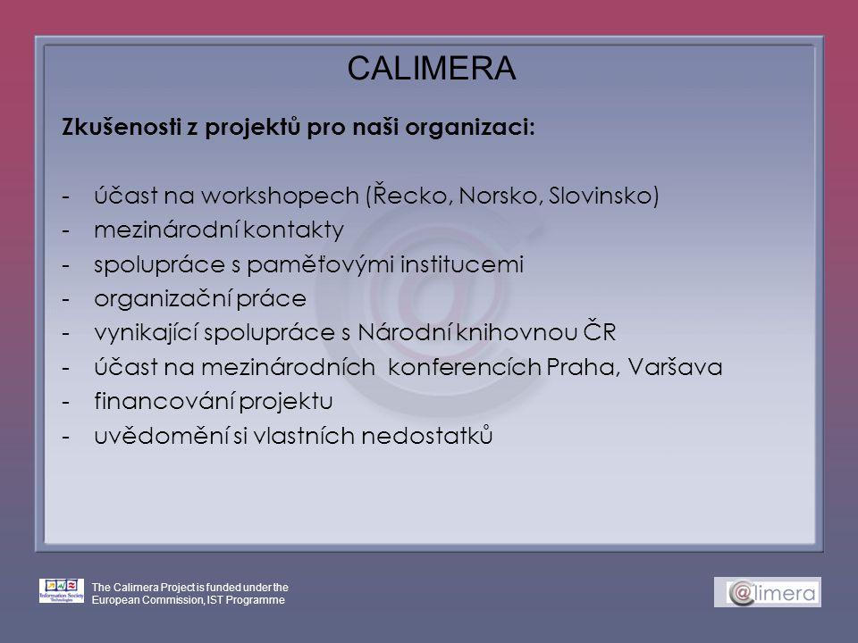 The Calimera Project is funded under the European Commission, IST Programme CALIMERA Zkušenosti z projektů pro naši organizaci: -účast na workshopech