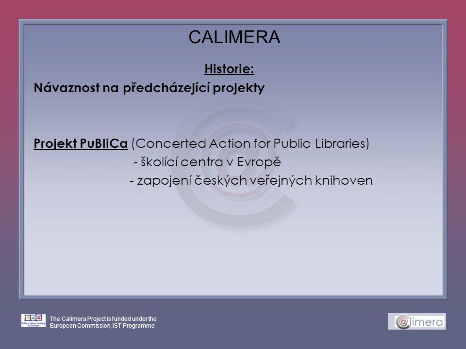 The Calimera Project is funded under the European Commission, IST Programme CALIMERA Historie: Návaznost na předcházející projekty Projekt PuBliCa (Co
