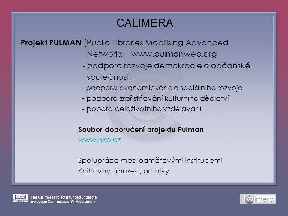 The Calimera Project is funded under the European Commission, IST Programme CALIMERA Projekt PULMAN (Public Libraries Mobilising Advanced Networks) ww