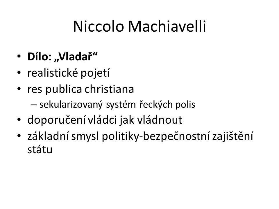 """Niccolo Machiavelli Dílo: """"Vladař"""" realistické pojetí res publica christiana – sekularizovaný systém řeckých polis doporučení vládci jak vládnout zákl"""